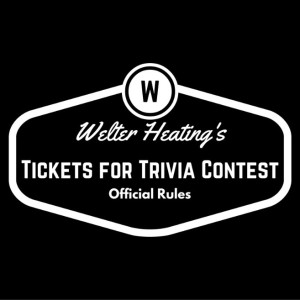 Welter Heating's Trivia for Tickets Official Contest Rules