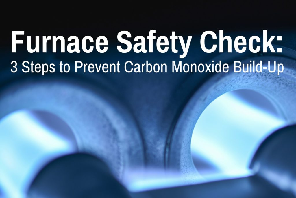 Furnace Safety Check: 3 Steps to Prevent Carbon Monoxide Build-Up