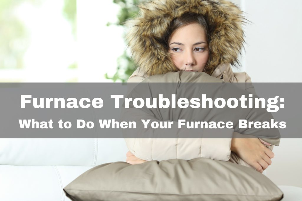 Furnace Troubleshooting: What to Do When Your Furnace Breaks