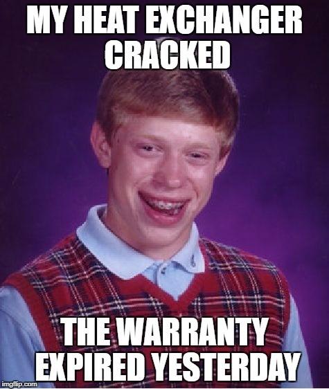 My heat exchanger cracked. The warranty expired yesterday.