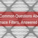 11 Common Questions About Furnace Filters, Answered